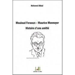 Mouloud Feraoun - Maurice Monnoyer Histoire d'une amitié