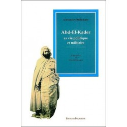Abd El Kader - Sa vie politique et militaire