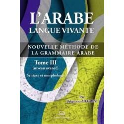 L'arabe langue vivante - Nouvelle méthode de la grammaire arabe (Niveau avancé) - Tome 3