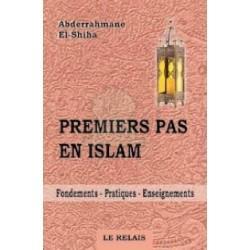Premiers pas en Islam (Fondements - Pratiques - Enseignements)