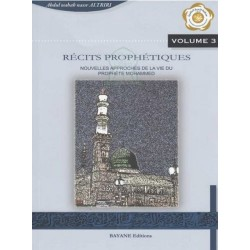 Récits prophétiques, nouvelles approches de la vie du Prophète Mohammed - Vol. 3