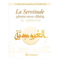 La Servitude plénière envers Allah : Al-'Ubûdiyya