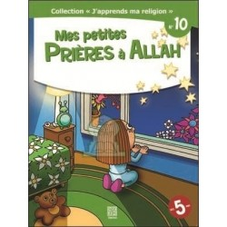 J'apprends ma religion N°10 : Mes petites prières à Allah