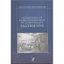 La naissance et la reconnaissance de la république algérienne
