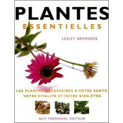 Plantes essentielles : Les plantes essentielles à votre santé, votre vitalité et votre...