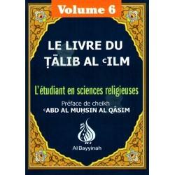 Le livre du Tâlib al-'ilm - L'étudiant en sciences religieuses - Volume 6