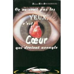Ce ne sont pas les yeux, C'est le coeur qui devient aveugle