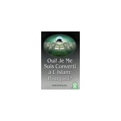 Oui ! Je me suis converti à l'Islam  -  Pourquoi ?