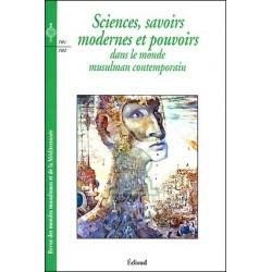 Sciences, savoirs modernes et pouvoirs dans le monde musulman contemporain