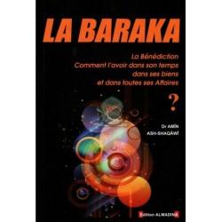 La Baraka (La Bénédiction) : Comment l'avoir dans son temps, dans ses biens, et dans...