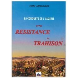 La conquête de l'Algérie entre Résistance et Trahison