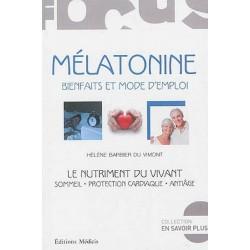 Mélatonine : bienfaits et mode d'emploi : le nutriment du vivant, sommeil, protection...