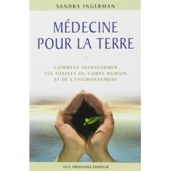 Médecine pour la Terre : Comment transformer les toxines du corps humain et de...