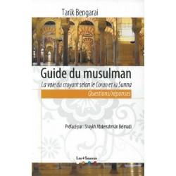 Guide du musulman - La voie du croyant selon le Coran et la Sunna (Questions/Réponses)