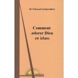 Comment adorer Dieu en Islam (ou L'adoration de Dieu en islam)