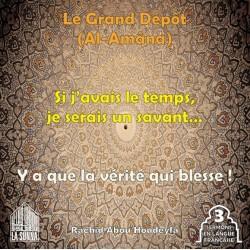 Le Grand Dépôt - Al-Amâna - Si j'avais le temps je serais un savant - Y a que la vérité...