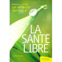 """La Santé Libre """"Médecine Naturelle : Un Médecin Témoigne"""""""