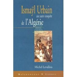Ismayl Urbain (1812-1884) - Une autre conquête se l'Algérie
