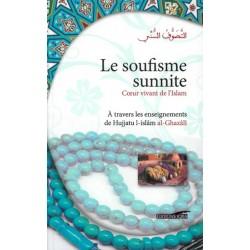 Le soufisme sunnite - Cœur vivant de l'Islam (A travers les enseignements de Hujjatu...